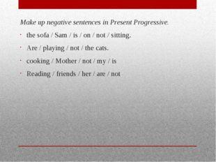Make up negative sentences in Present Progressive. the sofa / Sam / is / on