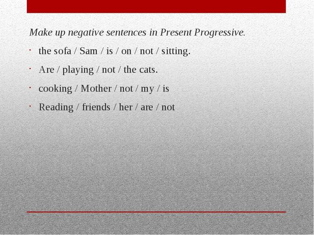 Make up negative sentences in Present Progressive. the sofa / Sam / is / on...