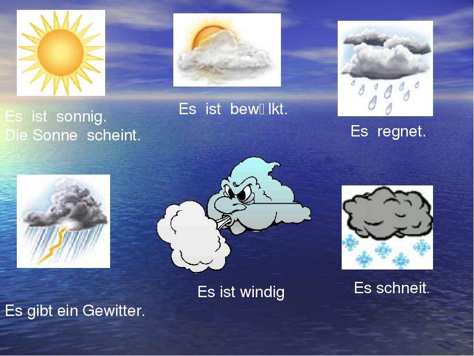Es ist sonnig. Die Sonne scheint. Es ist bewӧlkt. Es regnet. Es gibt ein Gewi...