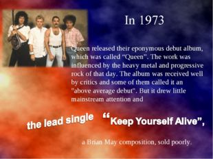 """Queen released their eponymous debut album, which was called """"Queen"""". The wor"""