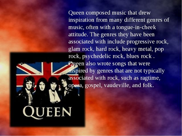 Queen composed music that drew inspiration from many different genres of musi...