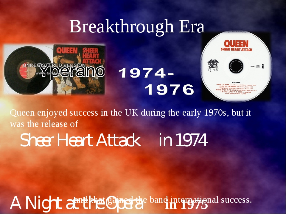 Breakthrough Era Queen enjoyed success in the UK during the early 1970s, but...