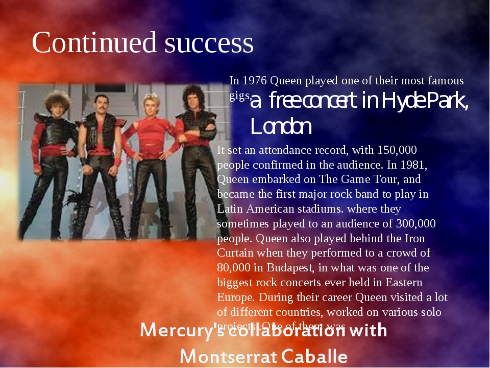 Continued success In 1976 Queen played one of their most famous gigs, a free...