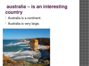 australia – is an interesting country Australia is a continent. Australia is