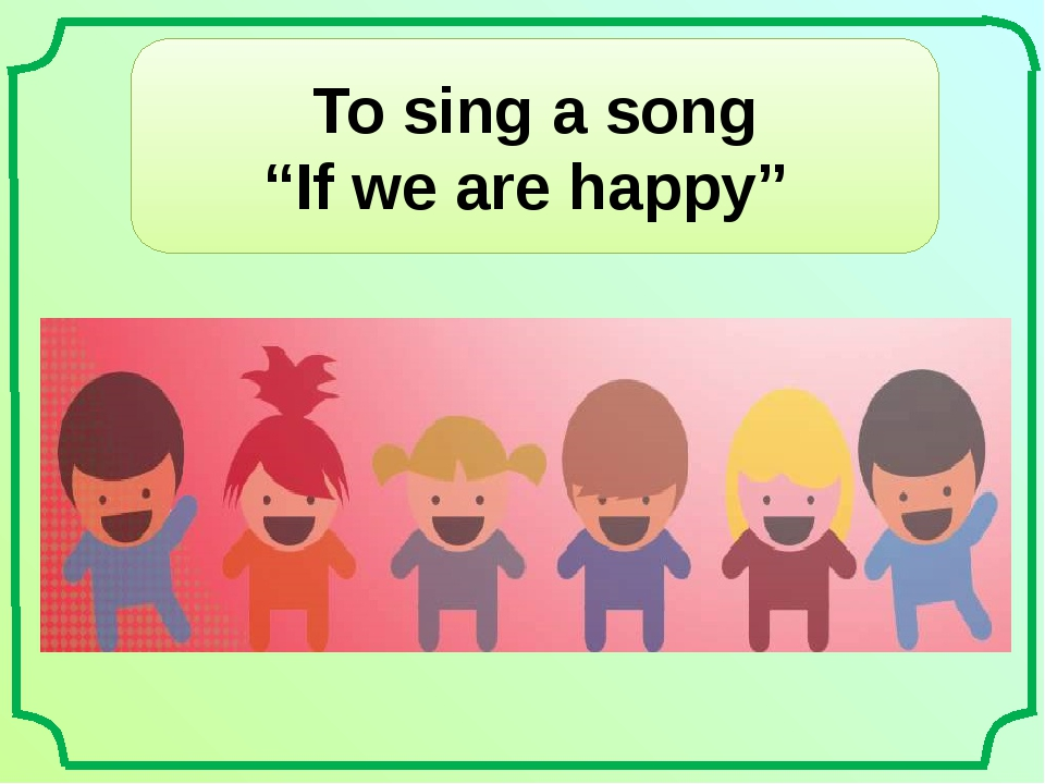 "To sing a song ""If we are happy"""