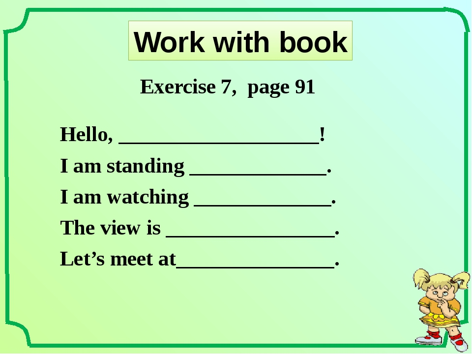 Work with book Hello, ___________________! I am standing _____________. I am...
