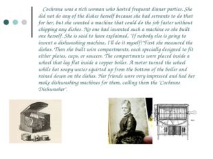 Cochrane was a rich woman who hosted frequent dinner parties. She did not do