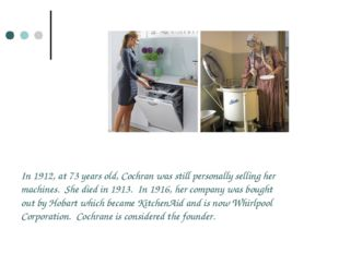 In 1912, at 73 years old, Cochran was still personally selling her machines.