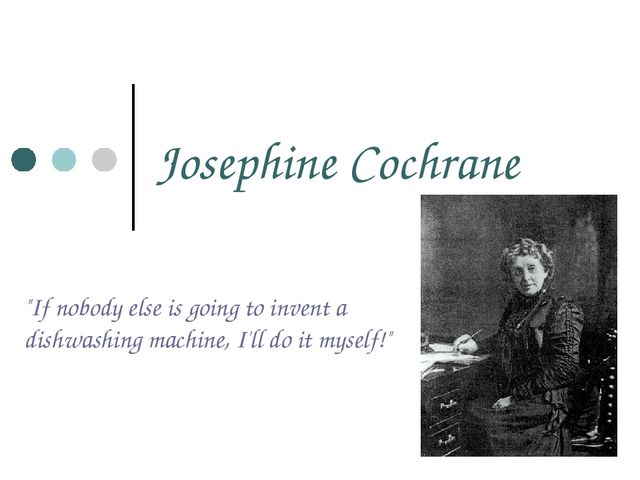 """Josephine Cochrane """"If nobody else is going to invent a dishwashing machine,..."""