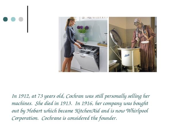In 1912, at 73 years old, Cochran was still personally selling her machines....