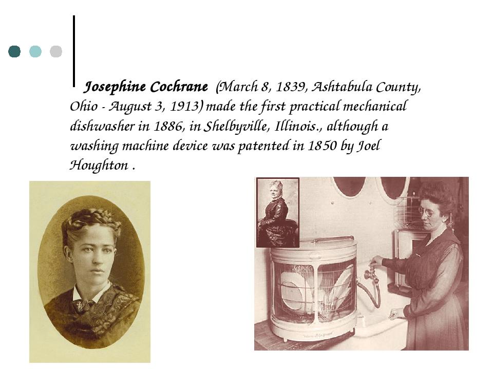 Josephine Cochrane (March 8, 1839, Ashtabula County, Ohio - August 3, 1913) m...