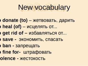 New vocabulary 1. To donate (to) – жетвовать, дарить 2. To heal (of) – исцеля