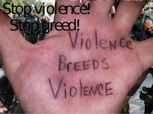 Stop violence! Stop greed!