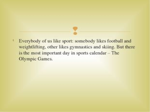 Everybody of us like sport: somebody likes football and weightlifting, other