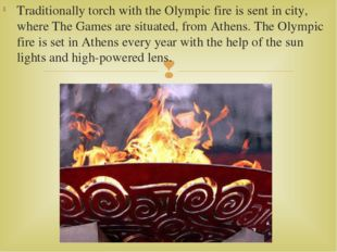 Traditionally torch with the Olympic fire is sent in city, where The Games ar