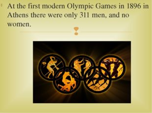 At the first modern Olympic Games in 1896 in Athens there were only 311 men,