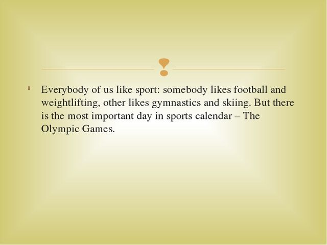 Everybody of us like sport: somebody likes football and weightlifting, other...