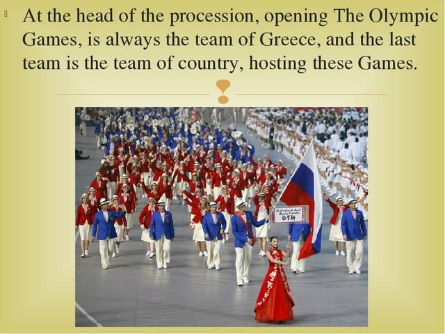 At the head of the procession, opening The Olympic Games, is always the team...