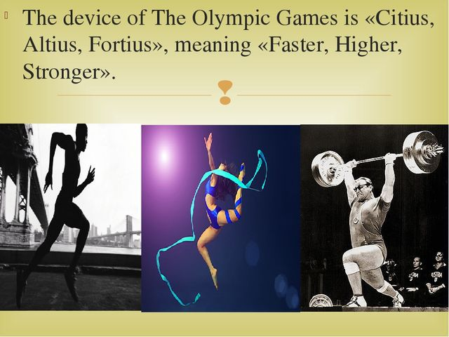 The device of The Olympic Games is «Citius, Altius, Fortius», meaning «Faster...