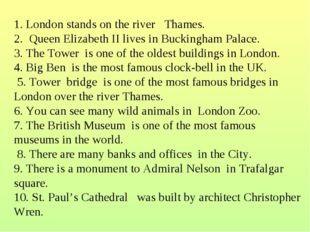 1. London stands on the river Thames. 2. Queen Elizabeth II lives in Bucking