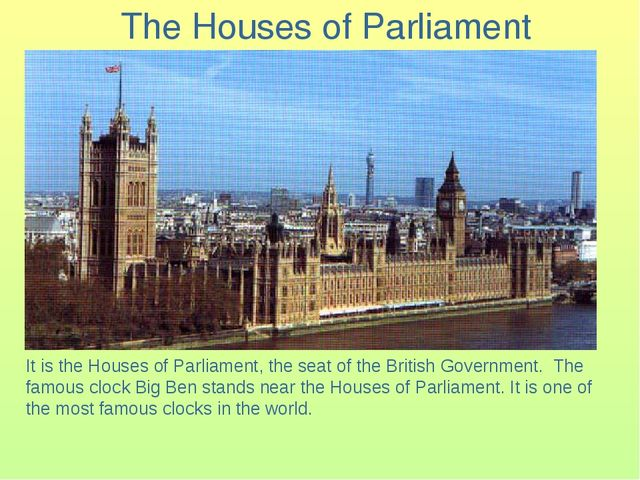 The Houses of Parliament It is the Houses of Parliament, the seat of the Bri...