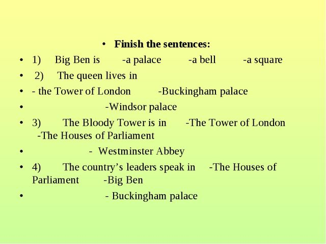 Finish the sentences: 1)Big Ben is  -a palace  -a bell   -a s...