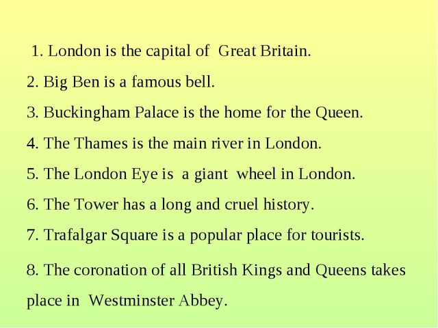1. London is the capital of Great Britain. 2. Big Ben is a famous bell. 3. B...