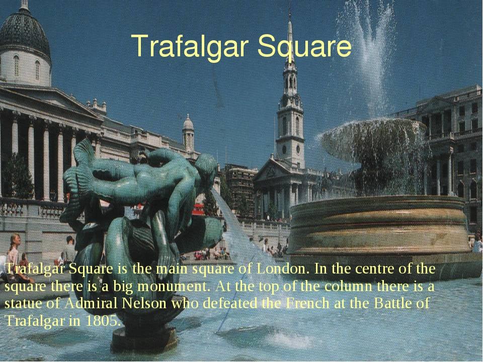 Trafalgar Square Trafalgar Square is the main square of London. In the centre...