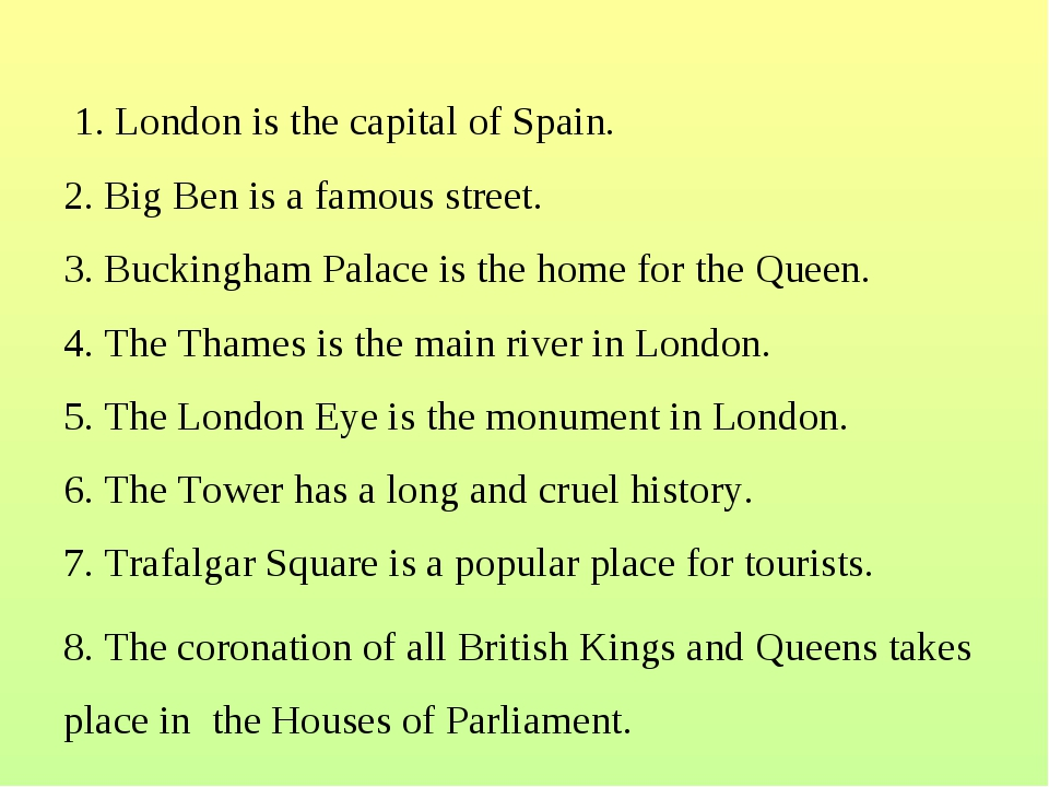 1. London is the capital of Spain. 2. Big Ben is a famous street. 3. Bucking...