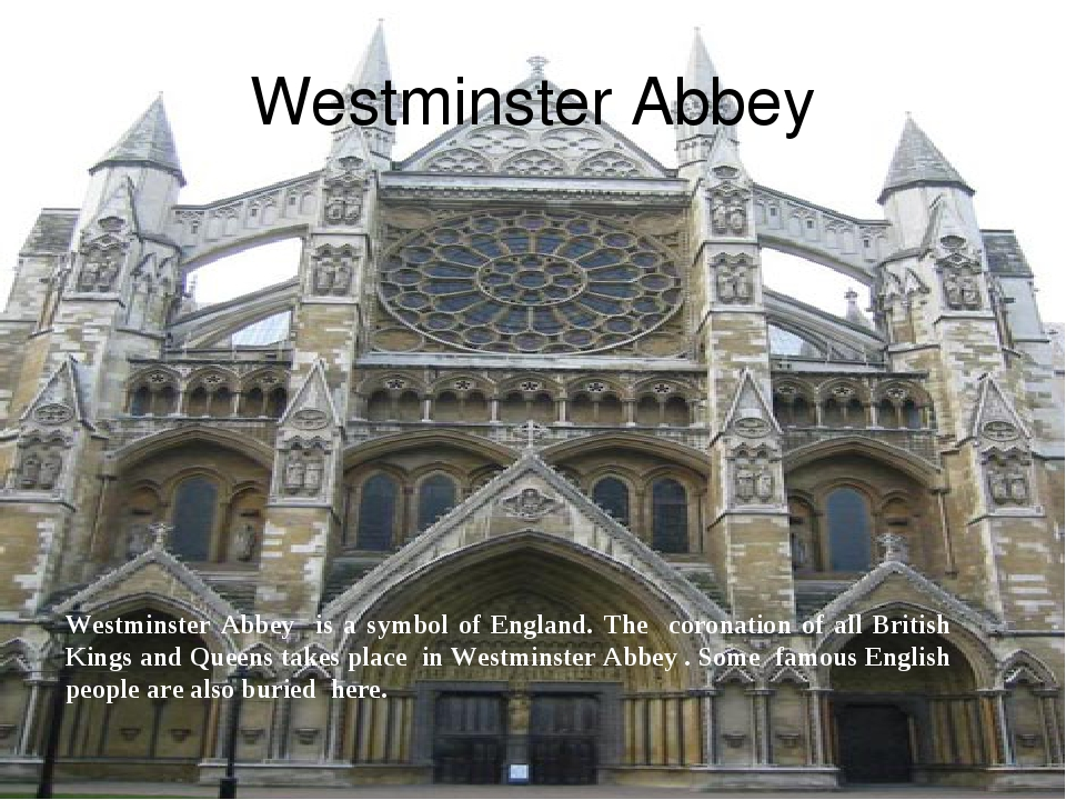 Westminster Abbey Westminster Abbey is a symbol of England. The coronation of...