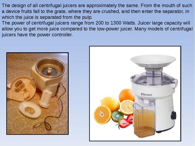 The design of all centrifugal juicers are approximately the same. From the mo...