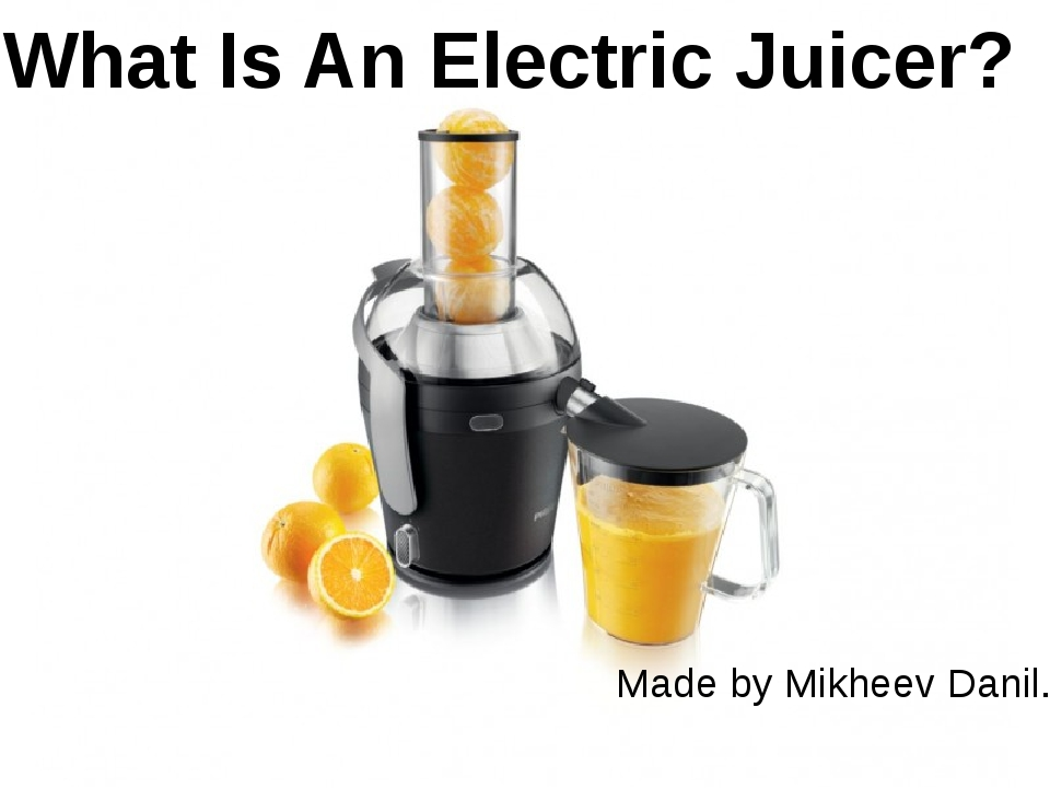 What Is An Electric Juicer? Made by Mikheev Danil.