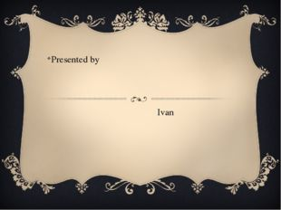 Ivan Presented by