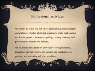 Professional activities Leonardo da Vinci was not only a great artist, painte