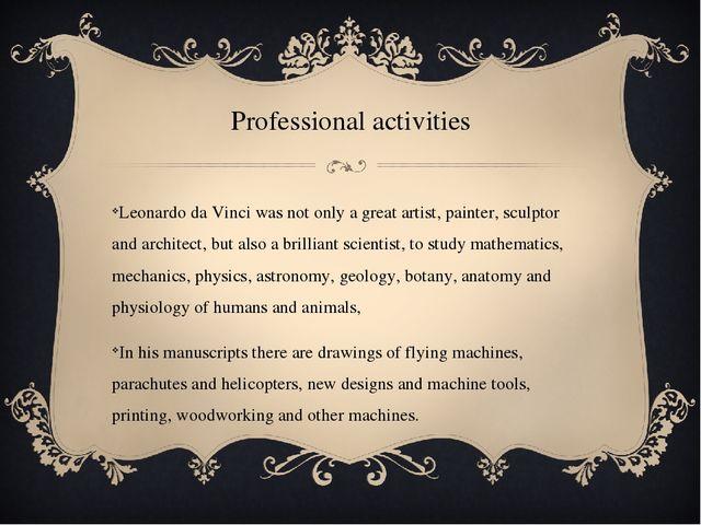 Professional activities Leonardo da Vinci was not only a great artist, painte...