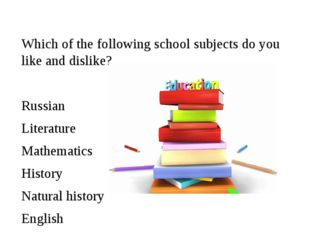 Which of the following school subjects do you like and dislike? Russian Liter