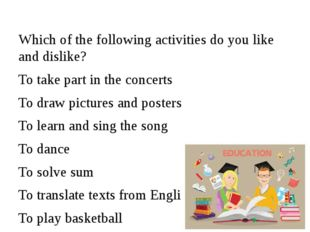 Which of the following activities do you like and dislike? To take part in th