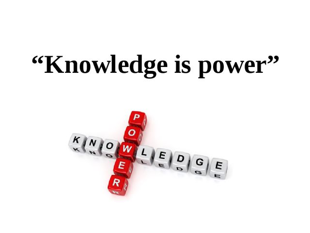"""Knowledge is power"""