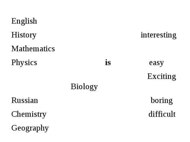 English History interesting Mathematics Physics is easy Exciting Biology Russ...
