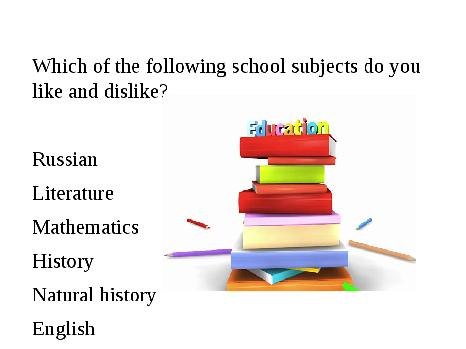 Which of the following school subjects do you like and dislike? Russian Liter...