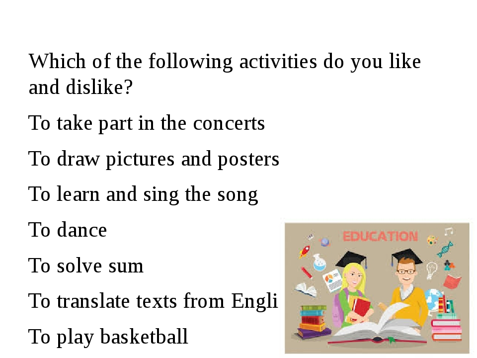 Which of the following activities do you like and dislike? To take part in th...