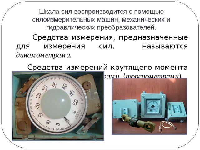 Шкала сил воспроизводится с помощью силоизмерительных машин, механических и г...
