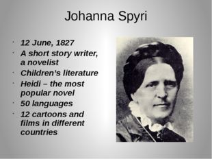 Johanna Spyri 12 June, 1827 A short story writer, a novelist Children's liter