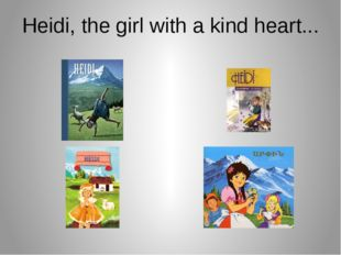 Heidi, the girl with a kind heart...