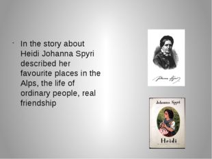 In the story about Heidi Johanna Spyri described her favourite places in the