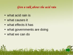 Give a talk about the acid rain what acid rain is what causes it what effects