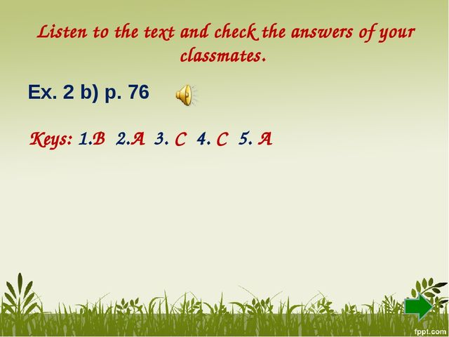 Listen to the text and check the answers of your classmates. Ex. 2 b) p. 76 K...