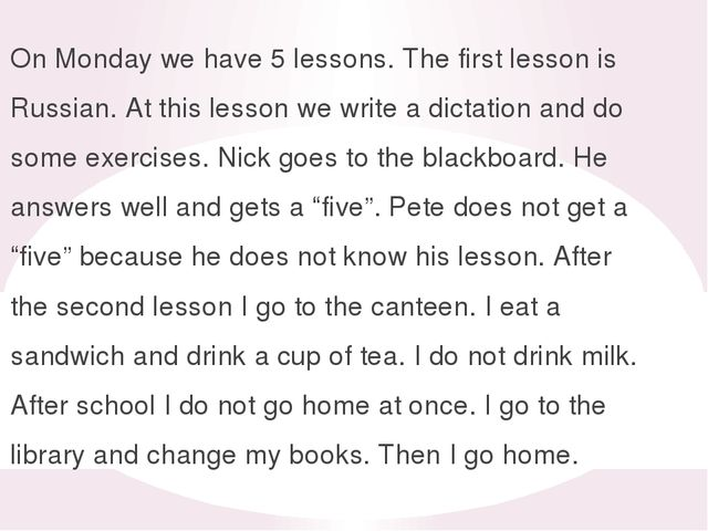 On Monday we have 5 lessons. The first lesson is Russian. At this lesson we w...