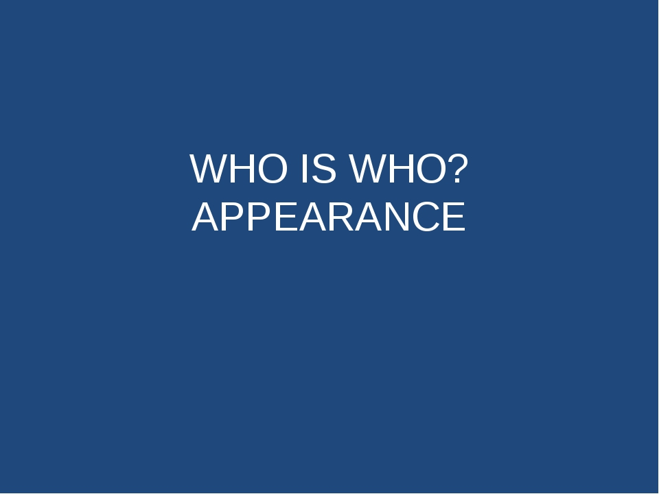 WHO IS WHO? APPEARANCE