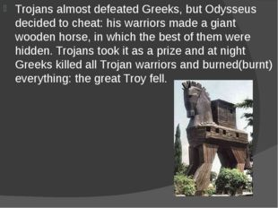 Trojans almost defeated Greeks, but Odysseus decided to cheat: his warriors m